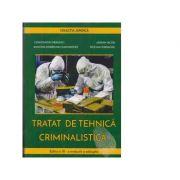 Tratat de tehnica criminalistica. Editia a 3-a revazuta si adaugita