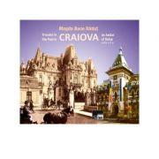 Trecutul in Craiova de Astazi (ed. a II-a, bilingva) - Magda Buce Radut