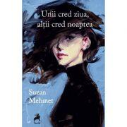 Unii cred ziua, altii cred noaptea - Suzan Mehmet