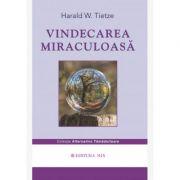 Vindecarea miraculoasa - Harald Tietze
