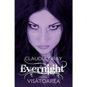 Visatoarea. Evernight, volumul 2 - Claudia Gray