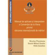Manual de aplicare si interpretare a Conventiei de la Viena privind vanzarea internationala de marfuri - Nicolae D. Ploesteanu
