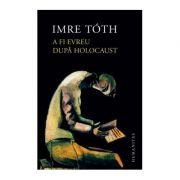 A fi evreu dupa Holocaust - Imre Toth