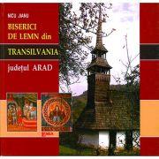 Album. Biserici de lemn din Transilvania. Episcopia Aradului si Hunedoarei, judetul Arad - Nicu Jianu