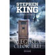 Alegerea celor trei. Seria Turnul Intunecat - Stephen King