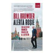 Alerta rosie. Cum am devenit inamicul numarul unu al lui Putin - Bill Browder