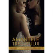 Amantele trecutului volumul I - Alexandra Gheorghe