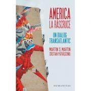 America la rascruce. Un dialog transatlantic - Cristian Patrasconiu, Martin S. Martin