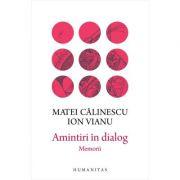Amintiri in dialog. Memorii - Matei Calinescu, Ion Vianu