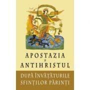 Apostazia si Antihristul dupa invatatura Sfintilor Parinti