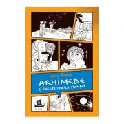 Arhimede si inceputurile stiintei. Cu desenele autoarei - Jeanne Bendick