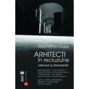 Arhitecti in recluziune. Interviuri si documente - Vlad Mitric-Ciupe