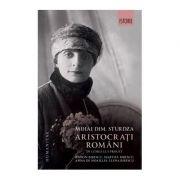 Aristocrati romani in lumea lui Proust. Anton Bibescu, Martha Bibescu, Ana de Noailles, Elena Bibescu - Mihai Dimitrie Sturdza