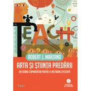 Arta si stiinta predarii. Un cadru cuprinzator pentru o instruire eficienta - Robert J. Marzano