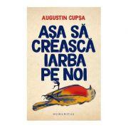 Asa sa creasca iarba pe noi - Augustin Cupsa