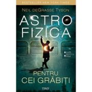Astrofizica pentru cei grabiti - Neil deGrasse Tyson. Bestseller New York Times