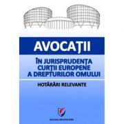 Avocatii in jurisprudenta Curtii Europene a Drepturilor Omului. Hotarari relevante