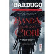 Banda celor sase ciori - Leigh Bardugo. De la autoarea celebrei Trilogii Grisha