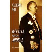 Batalia pentru Ardeal - Valeriu Pop