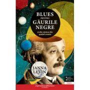 Blues pentru gaurile negre - Janna Levin. Traducere de Constantin Dumitru-Palcus