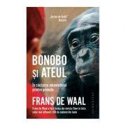 Bonobo si ateul. In cautarea umanismului printre primate - Frans de Waal