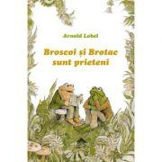 Broscoi si Brotac sunt prieteni - Arnold Lobel. Traducere de Florin Bican