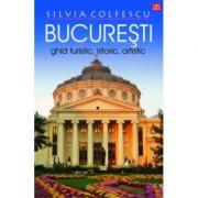 Bucuresti. Ghid turistic, editia a XII-a revazuta - Silvia Colfescu