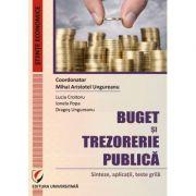 Buget si trezorerie publica: sinteze, aplicatii, teste grila - Mihai Aristotel Ungureanu