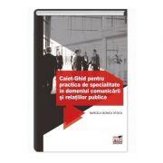 Caiet- Ghid pentru practica de specialitate in domeniul comunicarii si relatiilor publice - Marcela Monica Stoica