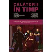 Calatorii in timp. Antologie de povestiri SF - Liviu Radu