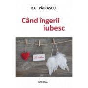 Cand ingerii iubesc - R. G. Patrascu