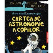 Cartea de astronomie a copiilor - Sheryl Racine, Kathi Wagner