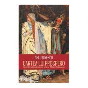 Cartea lui Prospero. Eseuri despre douasprezece piese de William Shakespeare - Gelu Ionescu