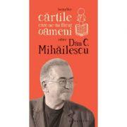 Cartile care ne-au facut oameni, Dan C. Mihailescu