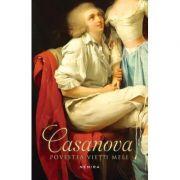 Casanova. Povestea vietii mele - Giacomo Casanova