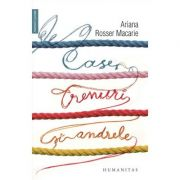 Case, trenuri si andrele - Ariana Rosser Macarie