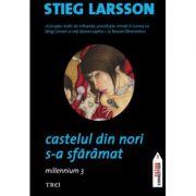 Castelul din nori s-a sfaramat. Millennium 3 - Stieg Larsson