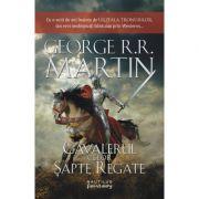 Cavalerul celor sapte regate - GEORGE R. R. MARTIN