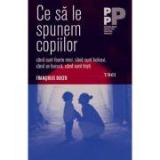 Ce sa le spunem copiilor - Françoise Dolto. Traducere de Delia Sepetean Vasiliu