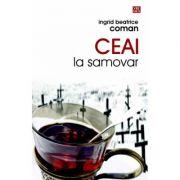 Ceai la samovar - Ingrid Beatrice Coman