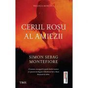 Cerul rosu al amiezii. Trilogia Moscova - Simon Sebag Montefiore
