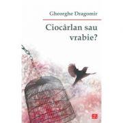 Ciocarlan sau vrabie? - Gheorghe Dragomir