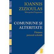 Comuniune si alteritate. Fiintarea personal-eclesiala- Mitropolitul Ioannis Zizioulas de Pergam