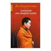 Confesiunile unei calugarite budiste - Ani Choying Drolma