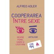 Cooperarea intre sexe. Despre femei, iubire si casatorie - Alfred Adler. Traducere de Vlad Vedeanu