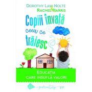 Copiii invata ceea ce traiesc (Ed. 2018) - Dorothy Law Nolte, Rachel Harris