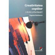 Creativitatea copiilor. O abordare psihopedagogica - Eugenia Enachescu