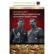 Cu arma in mana! Carierele militare si faptele de arme ale membrilor dinastiei romane - Dan-Silviu Boerescu