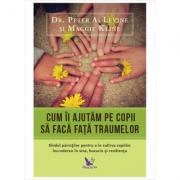 Cum ii ajutam pe copii sa faca fata traumelor - Peter A. Levine