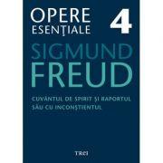 Cuvantul de spirit si raportul sau cu inconstientul - Opere Esentiale, volumul 4 - Sigmund Freud